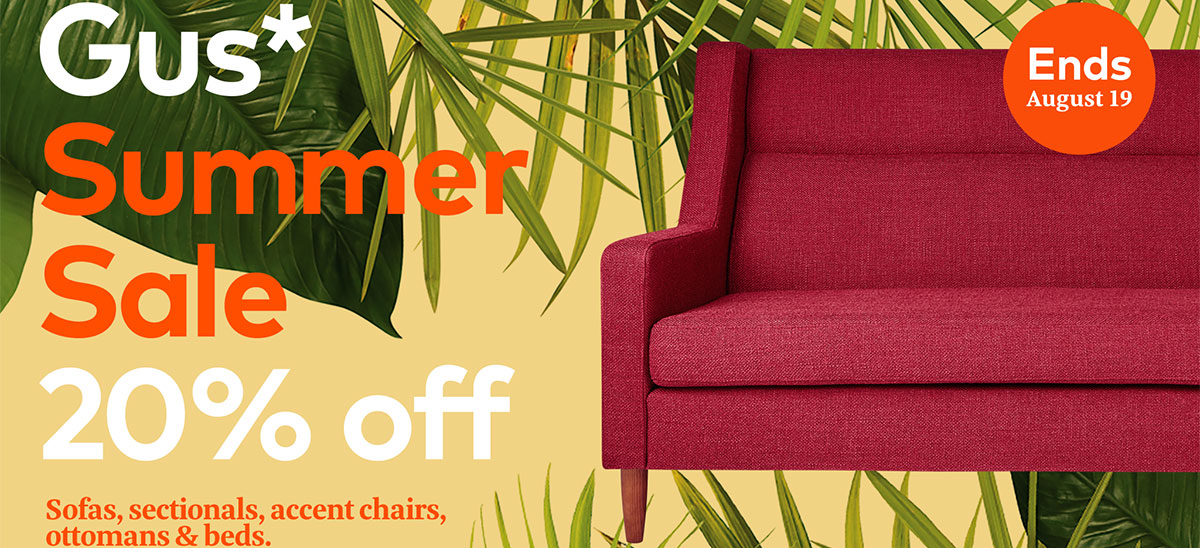 Shop For Gus* Modern Upholstered Items At 20% Off - For A Limited Time | Shop Now>