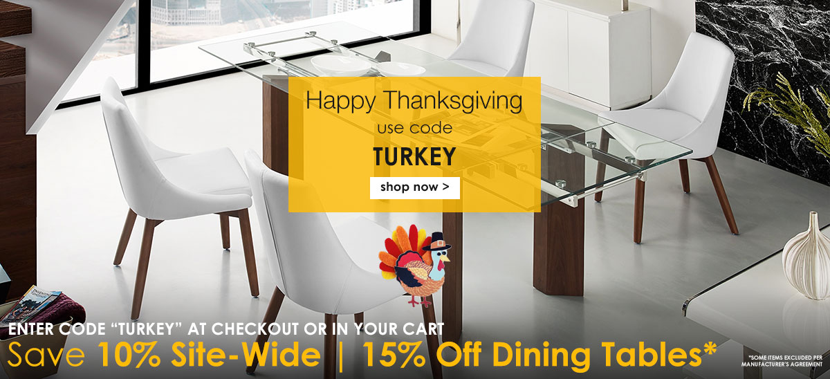"Save 10% Off Site-Wide and 15% Off Dining Tables with Coupon Code ""TURKEY"" 